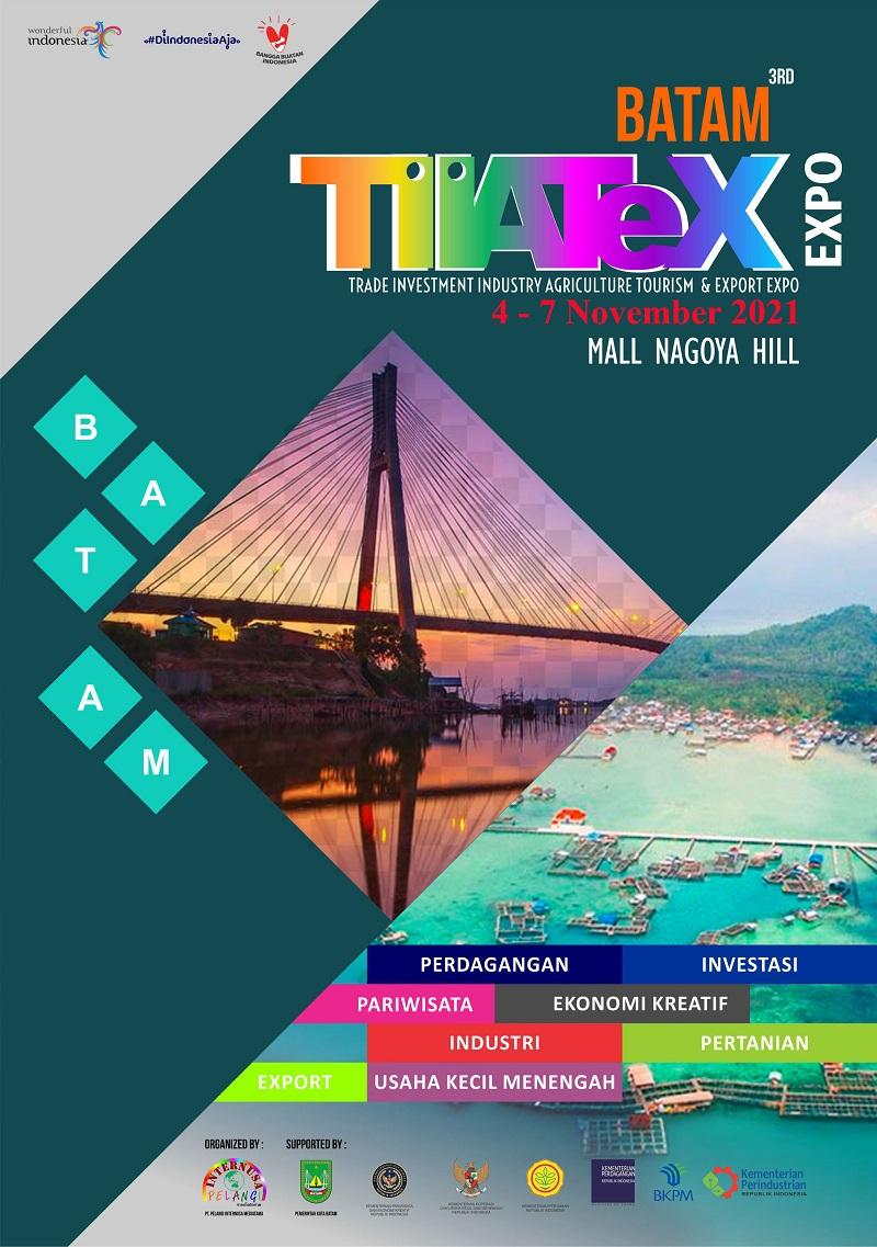 BATAM TIIATEX EXPO 2021 (PAMERAN PARIWISATA, INVESTASI, PERDAGANGAN, PERINDUSTRIAN, UKM, PERIKANAN DAN PERTANIAN)