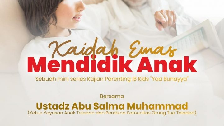 """🌱 KAJIAN KAIDAH EMAS MENDIDIK ANAK –  Sebuah Mini Series Kajian Parenting IB Kids """"Yaa Bunayya"""""""