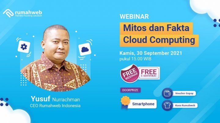 Free Webinar: Yakin Cloud Computing Pilihan Tepat? – Membahas Mitos dan Fakta tentang Cloud Computing