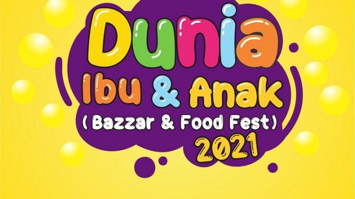 DUNIA IBU DAN ANAK (BAZAAR & FOOD FEST) 2021